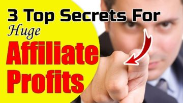 3 Top Secrets To Affiliate Marketing Profits – How to Make $500/DAY with Affiliate Marketing!