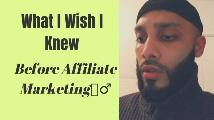 What I Wish I Knew Before I Started Affiliate Marketing Beginners Advice 2019